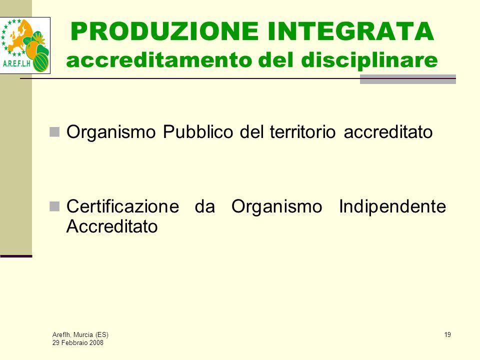 Areflh, Murcia (ES) 29 Febbraio 2008 19 PRODUZIONE INTEGRATA accreditamento del disciplinare Organismo Pubblico del territorio accreditato Certificazione da Organismo Indipendente Accreditato