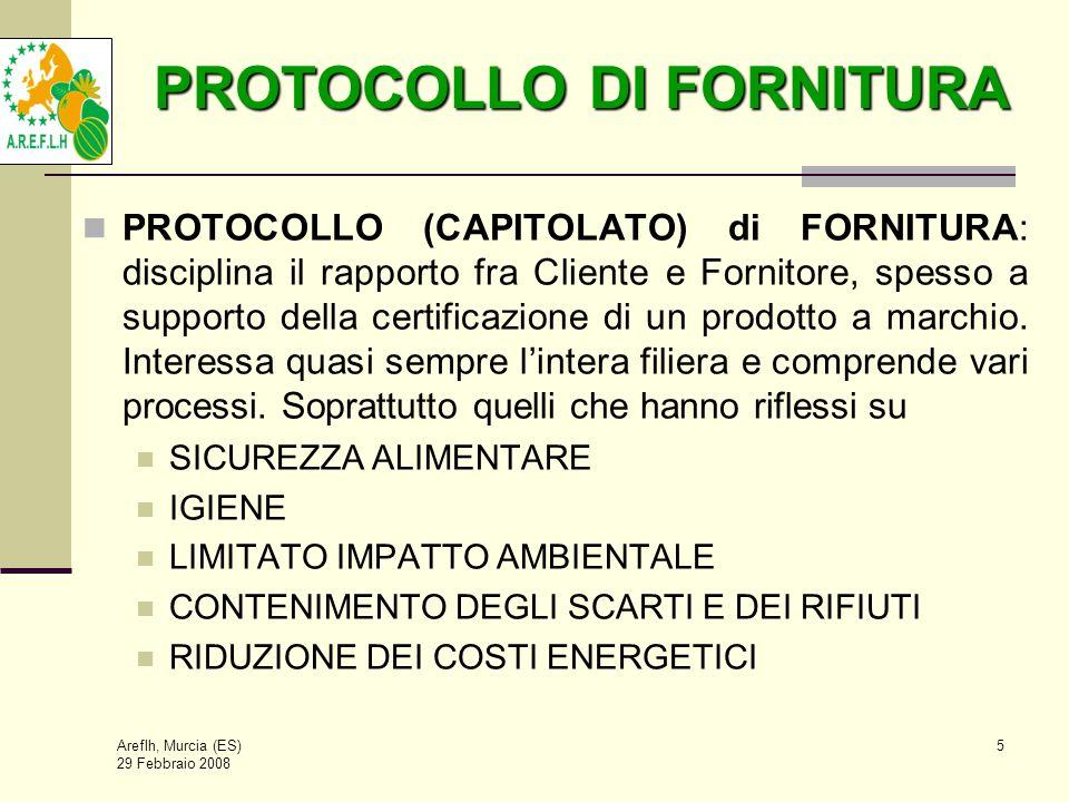 Areflh, Murcia (ES) 29 Febbraio 2008 5 PROTOCOLLO DI FORNITURA PROTOCOLLO (CAPITOLATO) di FORNITURA: disciplina il rapporto fra Cliente e Fornitore, spesso a supporto della certificazione di un prodotto a marchio.