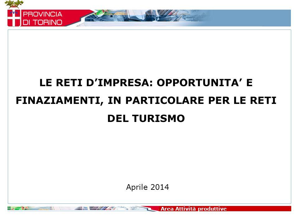 LE RETI D'IMPRESA: OPPORTUNITA' E FINAZIAMENTI, IN PARTICOLARE PER LE RETI DEL TURISMO Area Attività produttive Aprile 2014