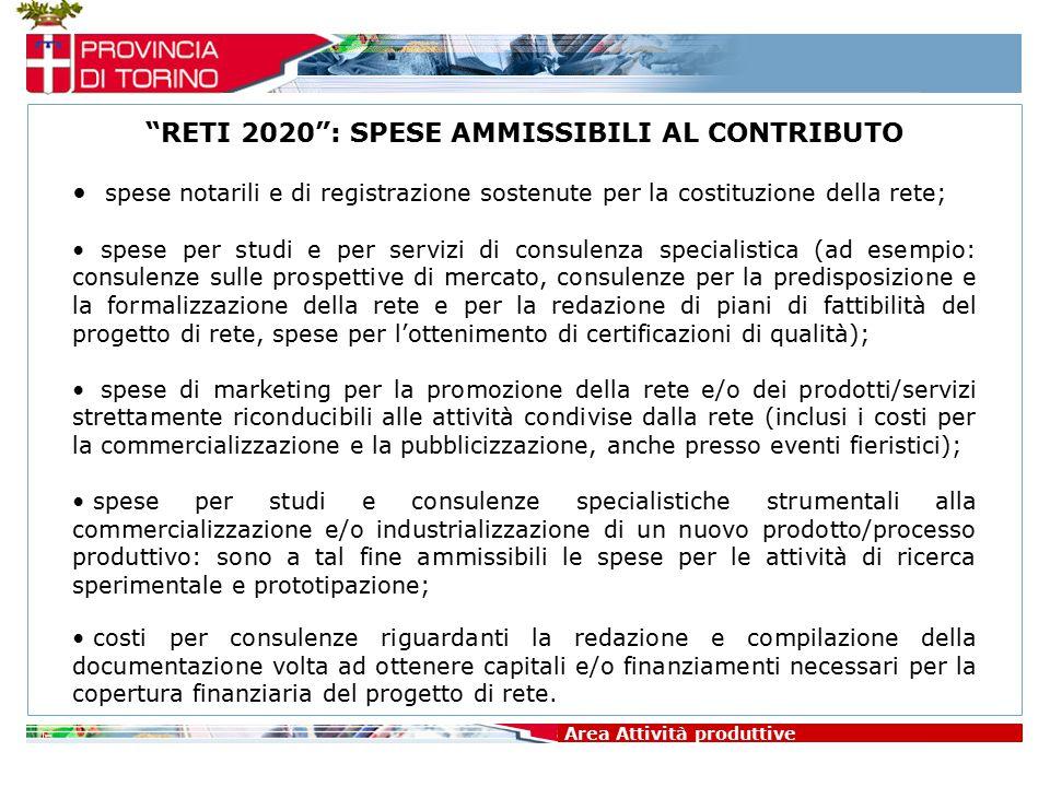 """Area Attività produttive """"RETI 2020"""": SPESE AMMISSIBILI AL CONTRIBUTO spese notarili e di registrazione sostenute per la costituzione della rete; spes"""