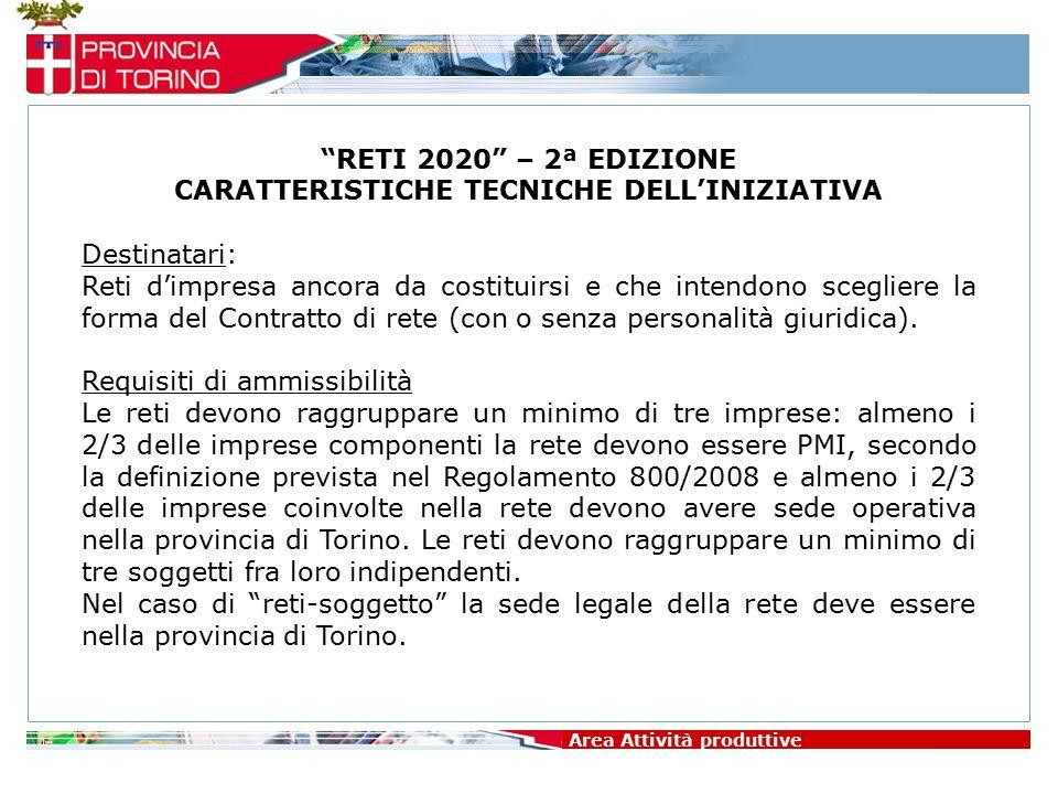 Area Attività produttive RETI 2020 – 2ª EDIZIONE CARATTERISTICHE TECNICHE DELL'INIZIATIVA Beneficiari: -Per le reti-contratto : le singole PMI aderenti che abbiano sede operativa in provincia di Torino e siano iscritte al registro delle imprese.