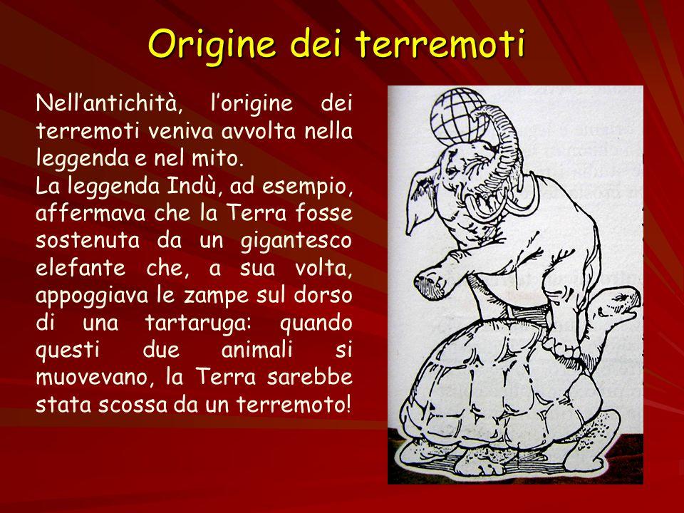 Origine dei terremoti Nell'antichità, l'origine dei terremoti veniva avvolta nella leggenda e nel mito. La leggenda Indù, ad esempio, affermava che la