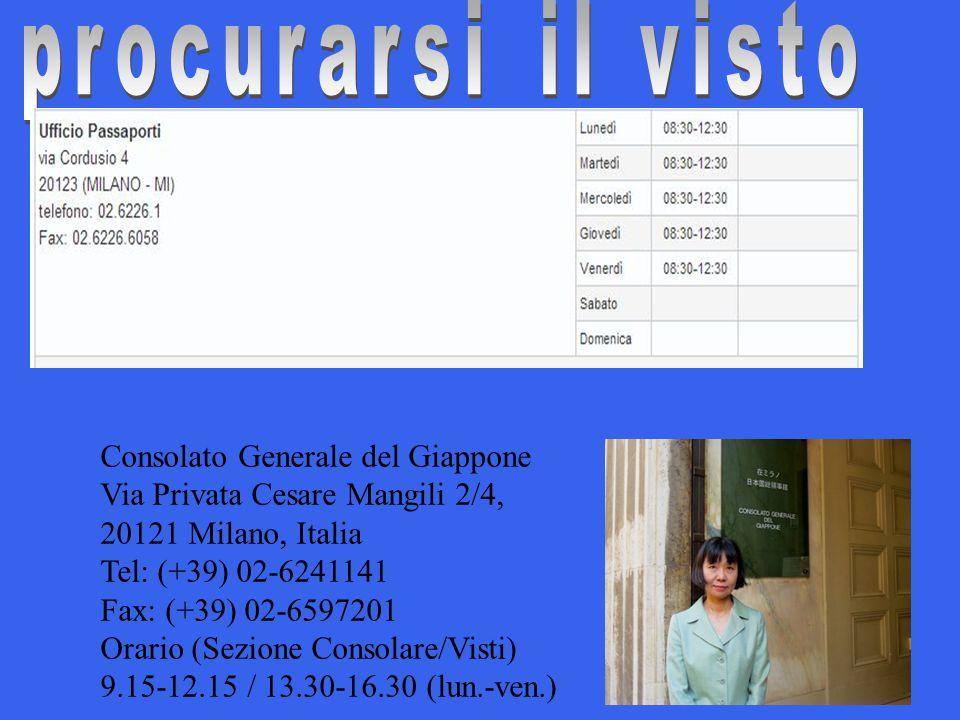 Consolato Generale del Giappone Via Privata Cesare Mangili 2/4, 20121 Milano, Italia Tel: (+39) 02-6241141 Fax: (+39) 02-6597201 Orario (Sezione Conso