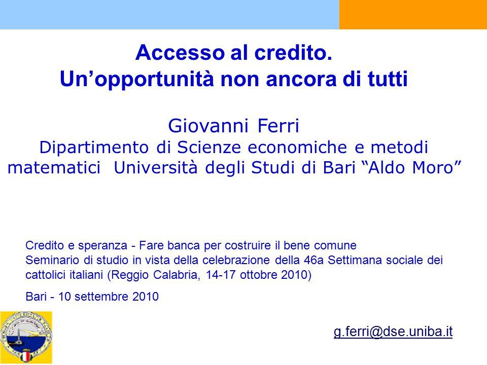 Accesso al credito. Un'opportunità non ancora di tutti Giovanni Ferri Dipartimento di Scienze economiche e metodi matematici Università degli Studi di