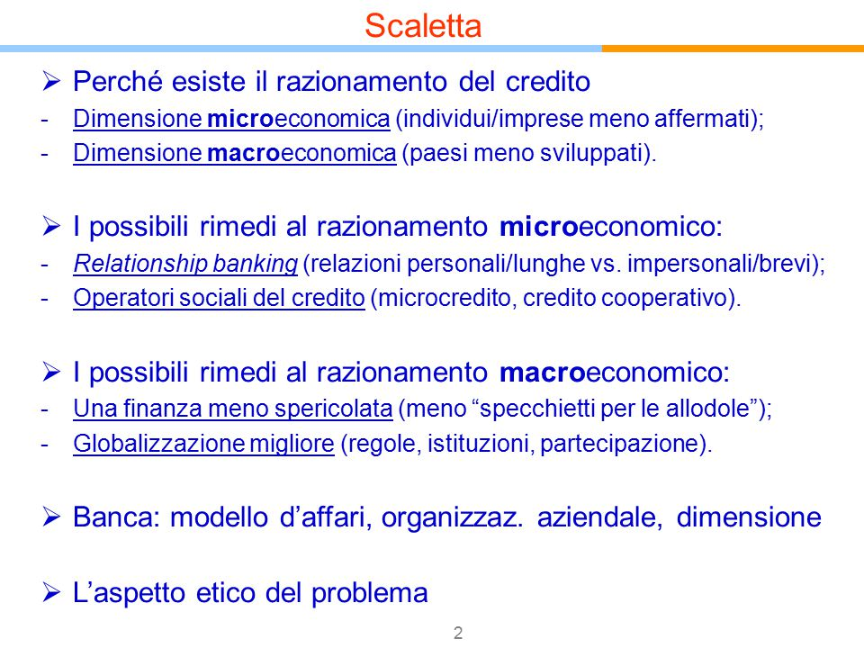 2  Perché esiste il razionamento del credito -Dimensione microeconomica (individui/imprese meno affermati); -Dimensione macroeconomica (paesi meno sv