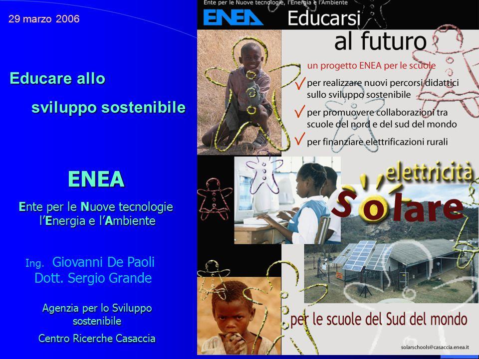 29 marzo 2006 Educare allo sviluppo sostenibile sviluppo sostenibile ENEA Ente per le Nuove tecnologie l'Energia e l'Ambiente l'Energia e l'Ambiente Ing.