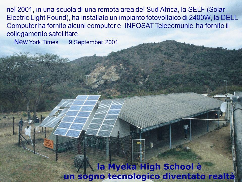 nel 2001, in una scuola di una remota area del Sud Africa, la SELF (Solar Electric Light Found), ha installato un impianto fotovoltaico di 2400W, la DELL Computer ha fornito alcuni computer e INFOSAT Telecomunic.