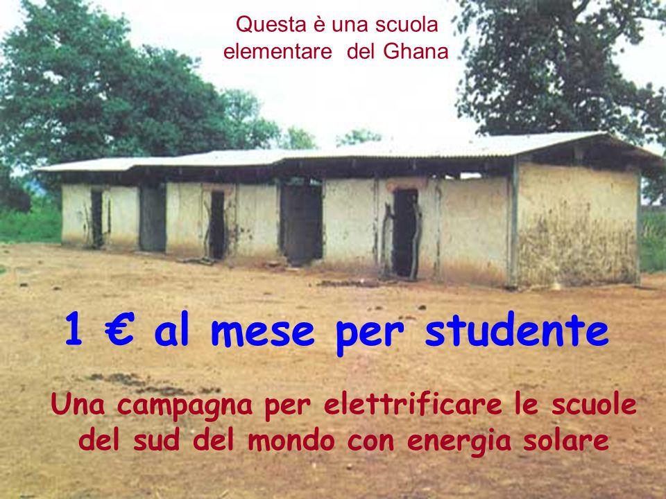 1 € al mese per studente Questa è una scuola elementare del Ghana Una campagna per elettrificare le scuole del sud del mondo con energia solare