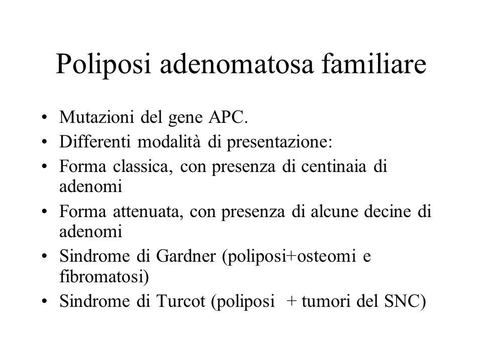 Poliposi adenomatosa familiare Mutazioni del gene APC. Differenti modalità di presentazione: Forma classica, con presenza di centinaia di adenomi Form