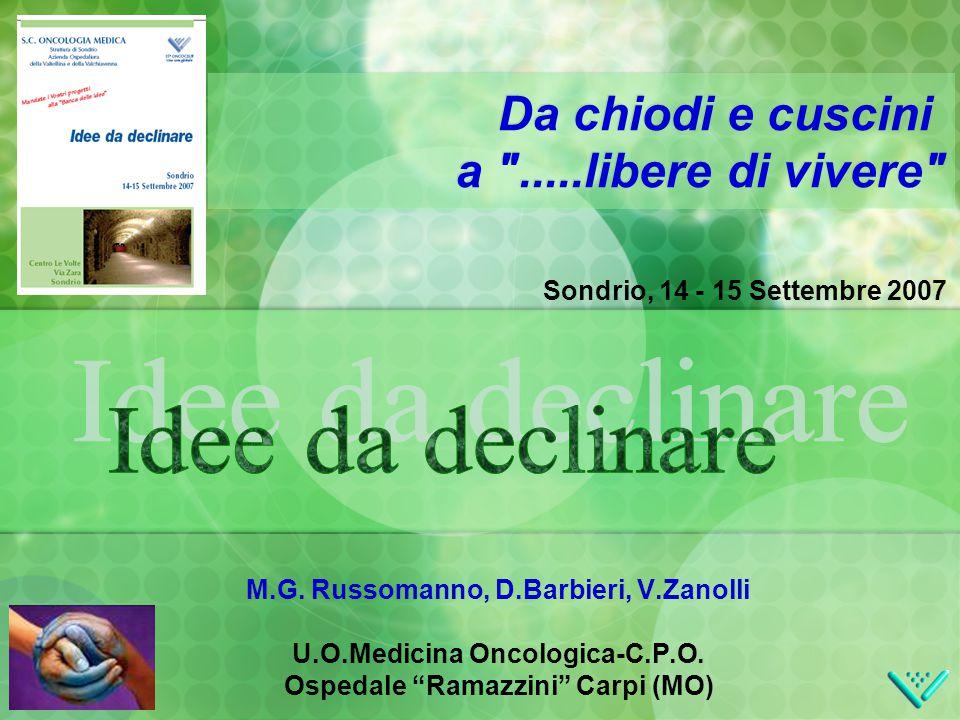 """Sondrio, 14 - 15 Settembre 2007 M.G. Russomanno, D.Barbieri, V.Zanolli U.O.Medicina Oncologica-C.P.O. Ospedale """"Ramazzini"""" Carpi (MO) Da chiodi e cusc"""