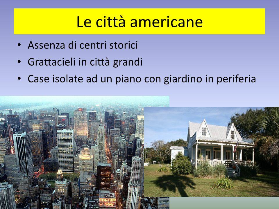 Le città americane Assenza di centri storici Grattacieli in città grandi Case isolate ad un piano con giardino in periferia