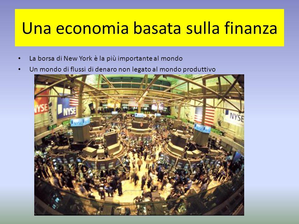 Una economia basata sulla finanza La borsa di New York è la più importante al mondo Un mondo di flussi di denaro non legato al mondo produttivo