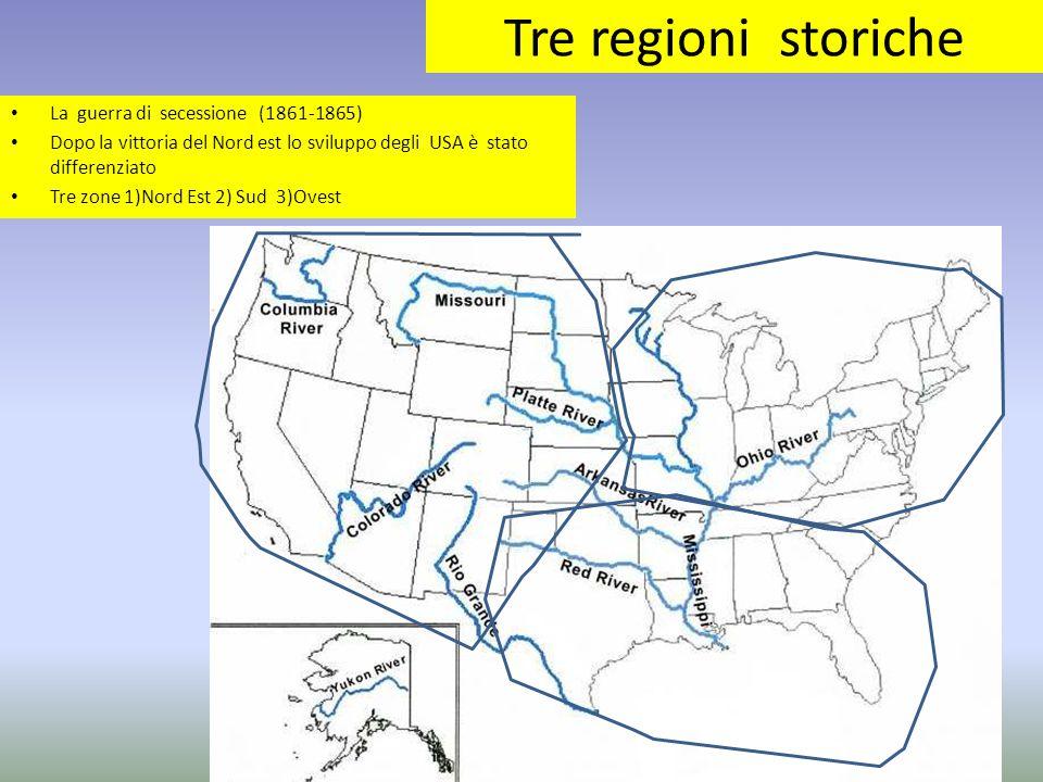 Tre regioni storiche La guerra di secessione (1861-1865) Dopo la vittoria del Nord est lo sviluppo degli USA è stato differenziato Tre zone 1)Nord Est 2) Sud 3)Ovest