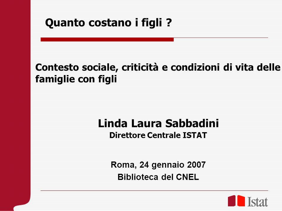 Linda Laura Sabbadini Direttore Centrale ISTAT Roma, 24 gennaio 2007 Biblioteca del CNEL Quanto costano i figli .