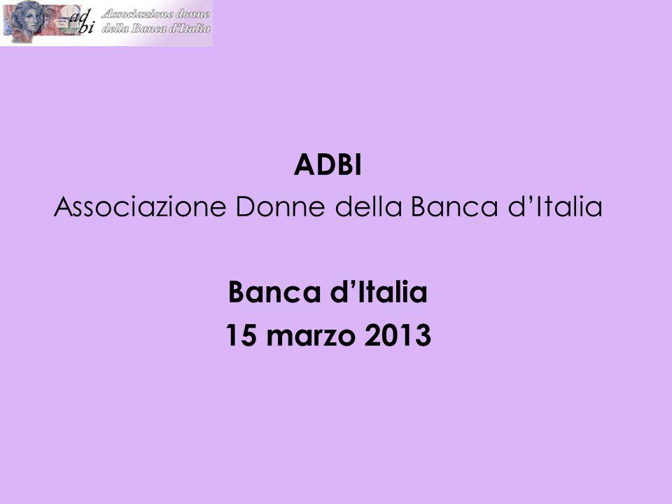 ADBI Associazione Donne della Banca d'Italia Banca d'Italia 15 marzo 2013