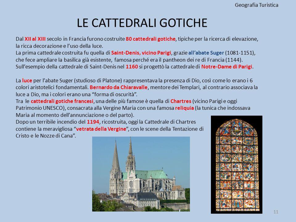 LE CATTEDRALI GOTICHE Geografia Turistica 11 Dal XII al XIII secolo in Francia furono costruite 80 cattedrali gotiche, tipiche per la ricerca di eleva