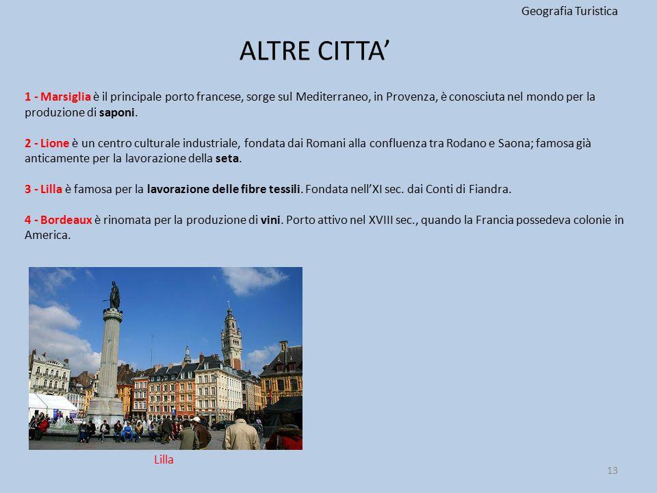 ALTRE CITTA' Geografia Turistica 13 1 - Marsiglia è il principale porto francese, sorge sul Mediterraneo, in Provenza, è conosciuta nel mondo per la p