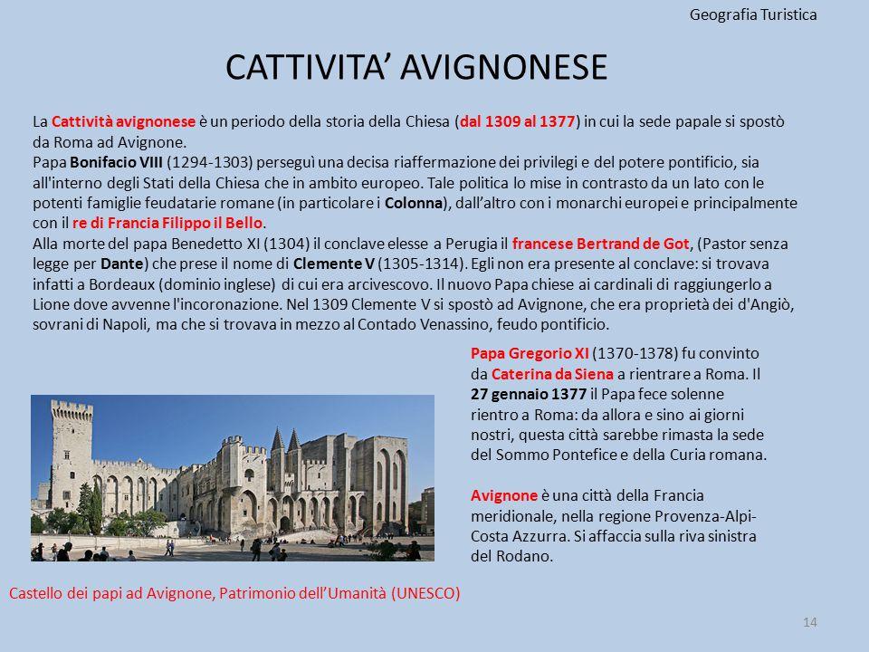 CATTIVITA' AVIGNONESE Geografia Turistica 14 La Cattività avignonese è un periodo della storia della Chiesa (dal 1309 al 1377) in cui la sede papale s