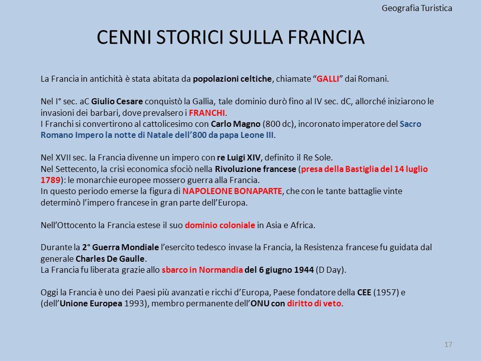 """CENNI STORICI SULLA FRANCIA Geografia Turistica 17 La Francia in antichità è stata abitata da popolazioni celtiche, chiamate """"GALLI"""" dai Romani. Nel I"""