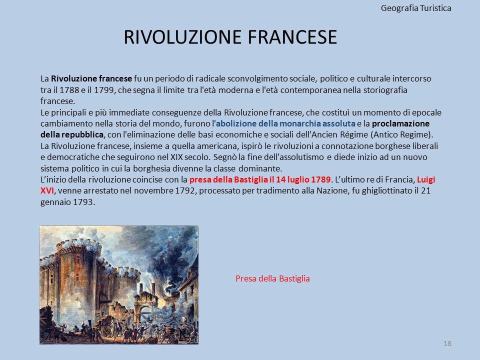 RIVOLUZIONE FRANCESE Geografia Turistica 18 La Rivoluzione francese fu un periodo di radicale sconvolgimento sociale, politico e culturale intercorso