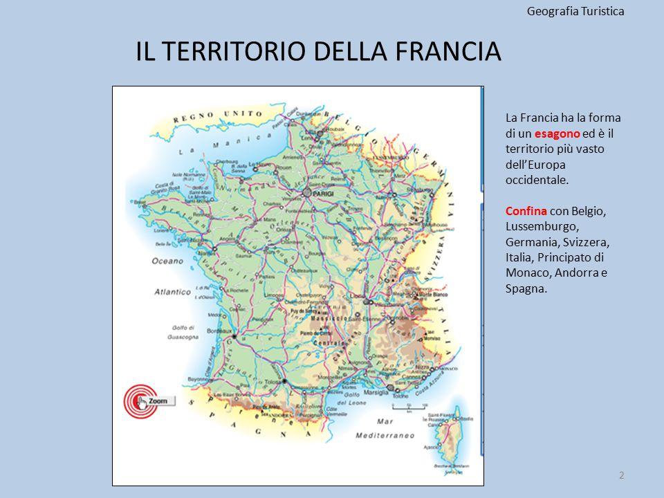 IL TERRITORIO DELLA FRANCIA Geografia Turistica 2 La Francia ha la forma di un esagono ed è il territorio più vasto dell'Europa occidentale. Confina c