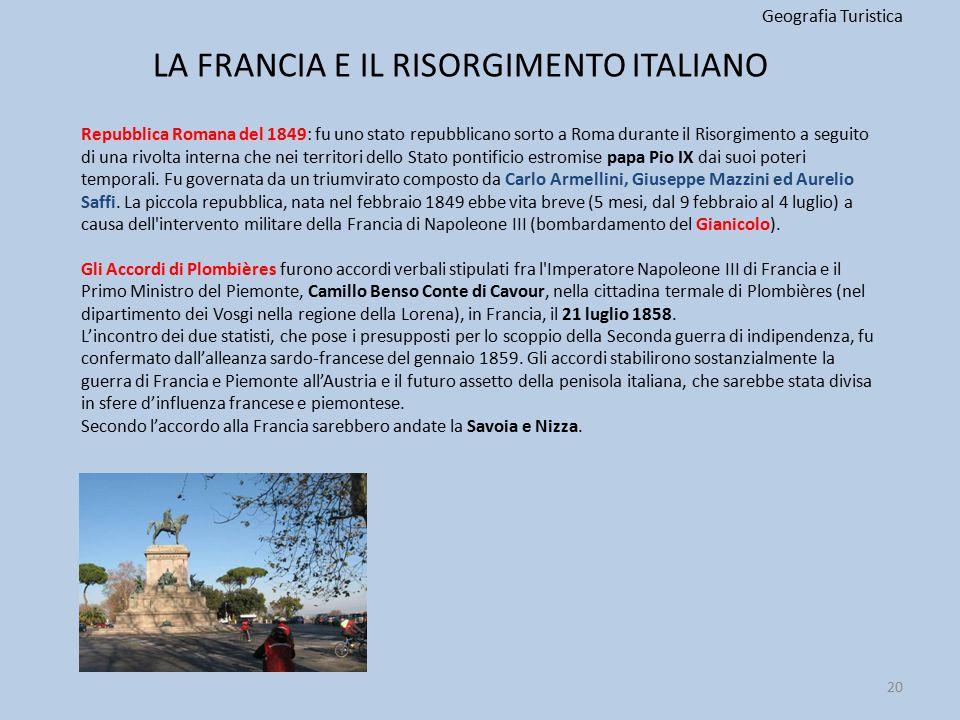 LA FRANCIA E IL RISORGIMENTO ITALIANO Geografia Turistica 20 Repubblica Romana del 1849: fu uno stato repubblicano sorto a Roma durante il Risorgiment