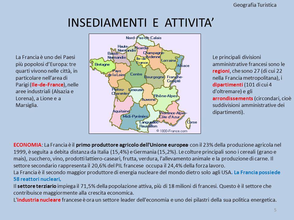 INSEDIAMENTI E ATTIVITA' Geografia Turistica Le principali divisioni amministrative francesi sono le regioni, che sono 27 (di cui 22 nella Francia met