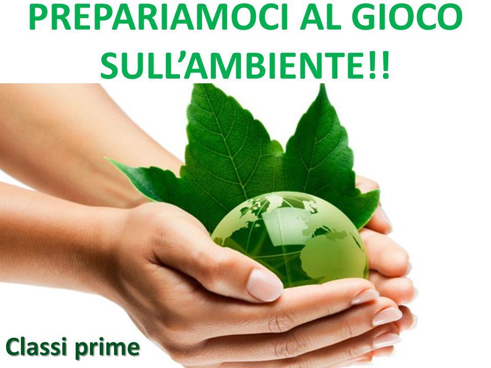 PREPARIAMOCI AL GIOCO SULL'AMBIENTE!! Classi prime