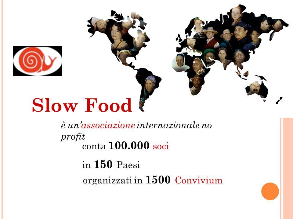 Slow Food è un'associazione internazionale no profit organizzati in 1500 Convivium conta 100.000 soci in 150 Paesi