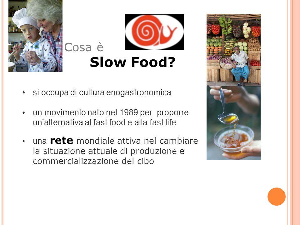 si occupa di cultura enogastronomica un movimento nato nel 1989 per proporre un ' alternativa al fast food e alla fast life una rete mondiale attiva n