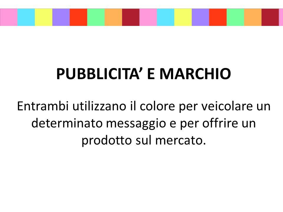 PUBBLICITA' E MARCHIO Entrambi utilizzano il colore per veicolare un determinato messaggio e per offrire un prodotto sul mercato.