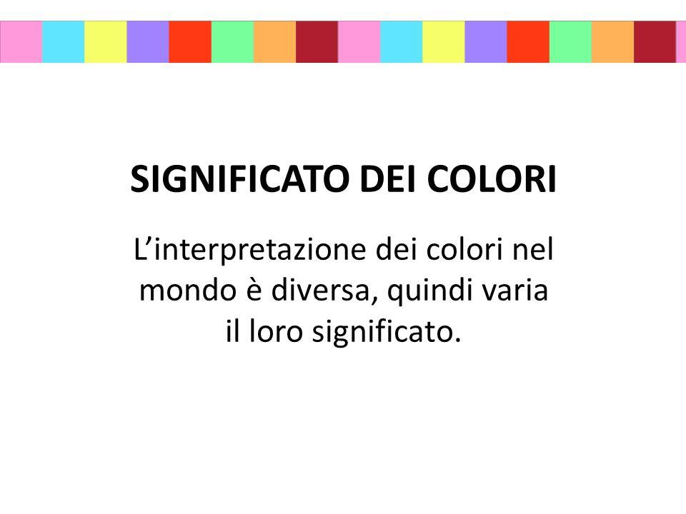 SIGNIFICATO DEI COLORI L'interpretazione dei colori nel mondo è diversa, quindi varia il loro significato.