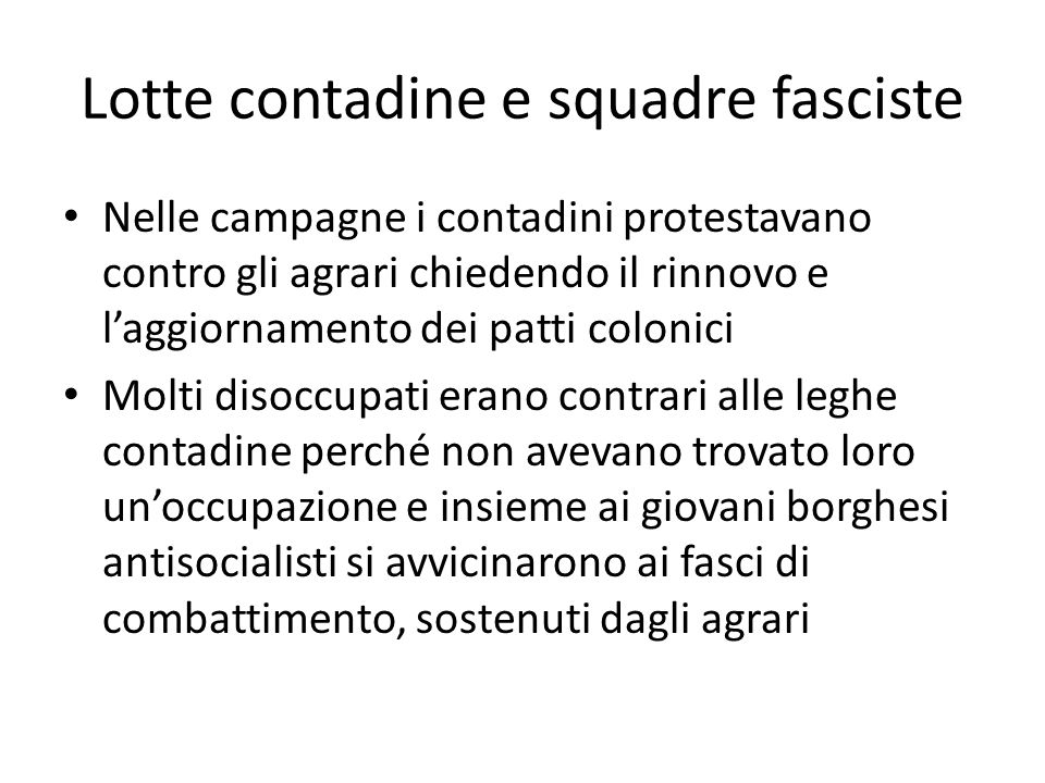 Lotte contadine e squadre fasciste Nelle campagne i contadini protestavano contro gli agrari chiedendo il rinnovo e l'aggiornamento dei patti colonici
