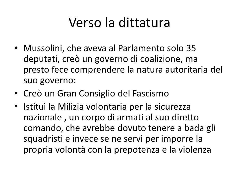 Verso la dittatura Mussolini, che aveva al Parlamento solo 35 deputati, creò un governo di coalizione, ma presto fece comprendere la natura autoritari