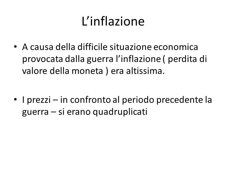L'inflazione A causa della difficile situazione economica provocata dalla guerra l'inflazione ( perdita di valore della moneta ) era altissima. I prez