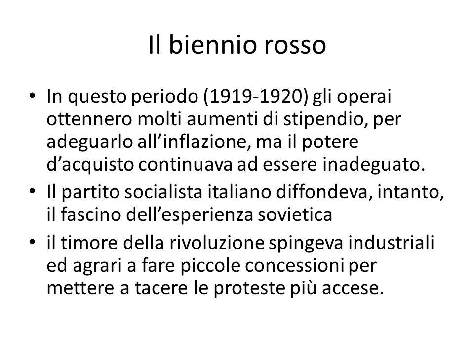 Il biennio rosso In questo periodo (1919-1920) gli operai ottennero molti aumenti di stipendio, per adeguarlo all'inflazione, ma il potere d'acquisto continuava ad essere inadeguato.