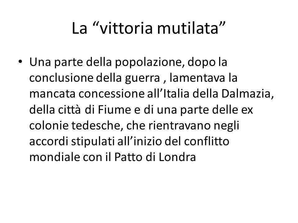 """La """"vittoria mutilata"""" Una parte della popolazione, dopo la conclusione della guerra, lamentava la mancata concessione all'Italia della Dalmazia, dell"""