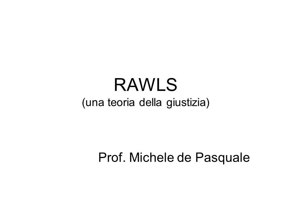 RAWLS (una teoria della giustizia) Prof. Michele de Pasquale