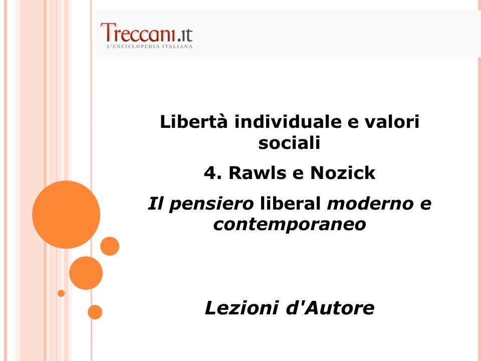 Libertà individuale e valori sociali 4. Rawls e Nozick Il pensiero liberal moderno e contemporaneo Lezioni d'Autore