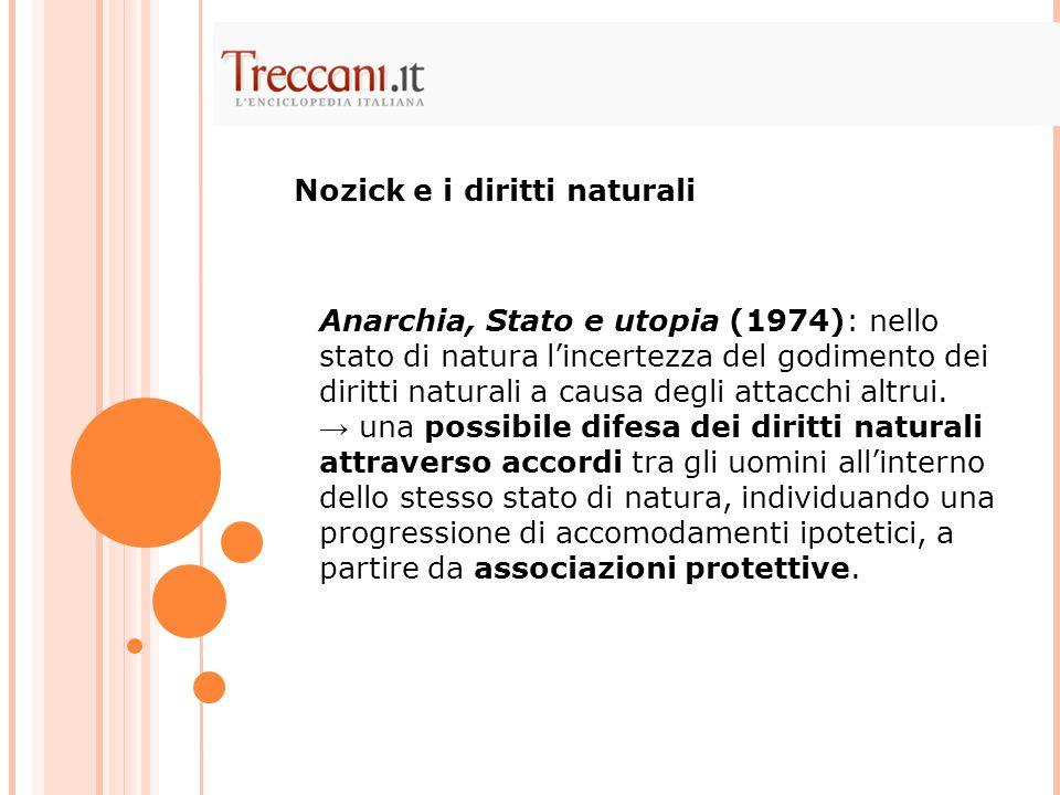 Anarchia, Stato e utopia (1974): nello stato di natura l'incertezza del godimento dei diritti naturali a causa degli attacchi altrui. → una possibile