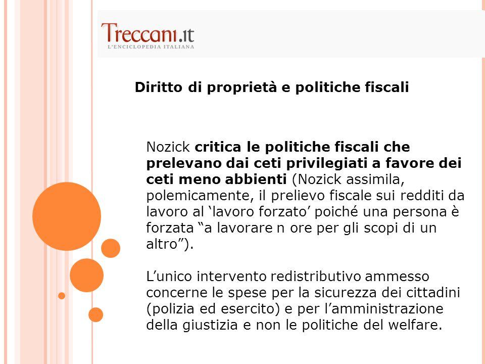 Nozick critica le politiche fiscali che prelevano dai ceti privilegiati a favore dei ceti meno abbienti (Nozick assimila, polemicamente, il prelievo f