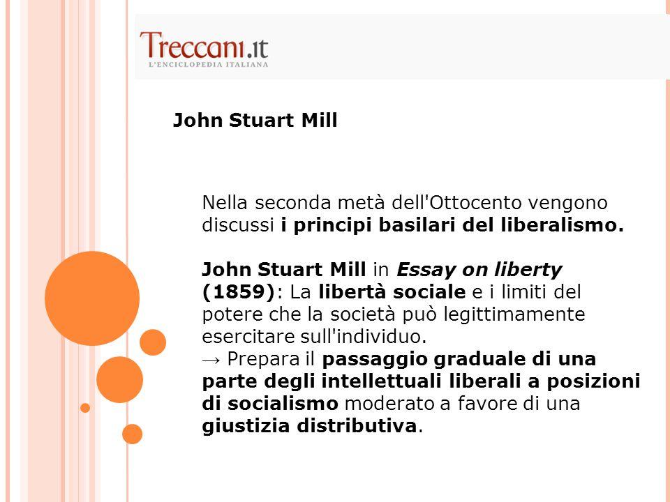 Nella seconda metà dell'Ottocento vengono discussi i principi basilari del liberalismo. John Stuart Mill in Essay on liberty (1859): La libertà social