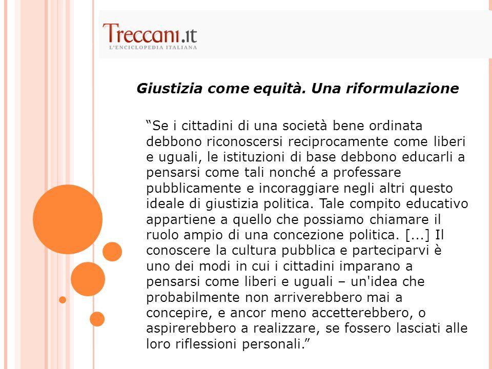 """""""Se i cittadini di una società bene ordinata debbono riconoscersi reciprocamente come liberi e uguali, le istituzioni di base debbono educarli a pensa"""