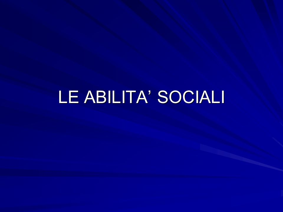 LE ABILITA' SOCIALI