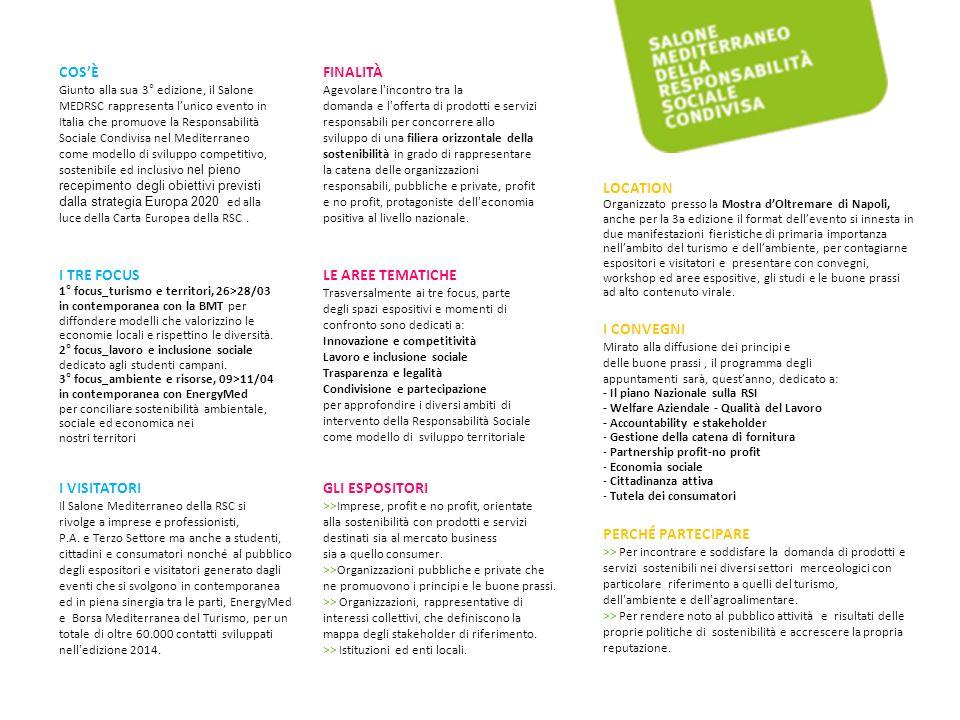 9 giorni, 3 focus, 3 aree tematiche   oltre 60.000 visitatori 150 organizzazioni coinvolte   34 appuntamenti tra convegni, workshop e tavole rotonde con oltre 200 relatori   4 i protocolli d'intesa sottoscritti 2° SALONE MEDITERRANEO DELLA RESPONSABILITA' SOCIALE CONDIVISA   2014