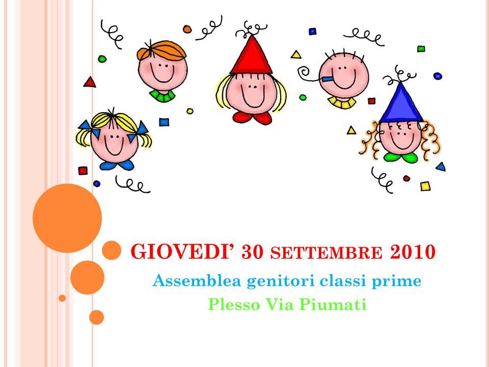 GIOVEDI' 30 SETTEMBRE 2010 Assemblea genitori classi prime Plesso Via Piumati