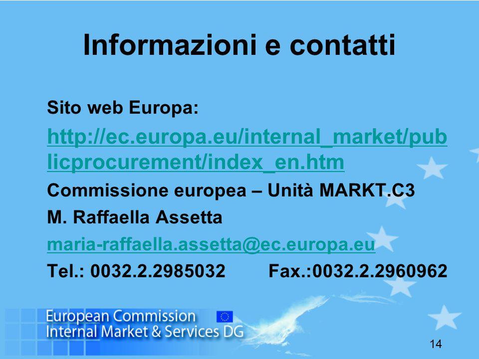 14 Informazioni e contatti Sito web Europa: http://ec.europa.eu/internal_market/pub licprocurement/index_en.htm Commissione europea – Unità MARKT.C3 M.