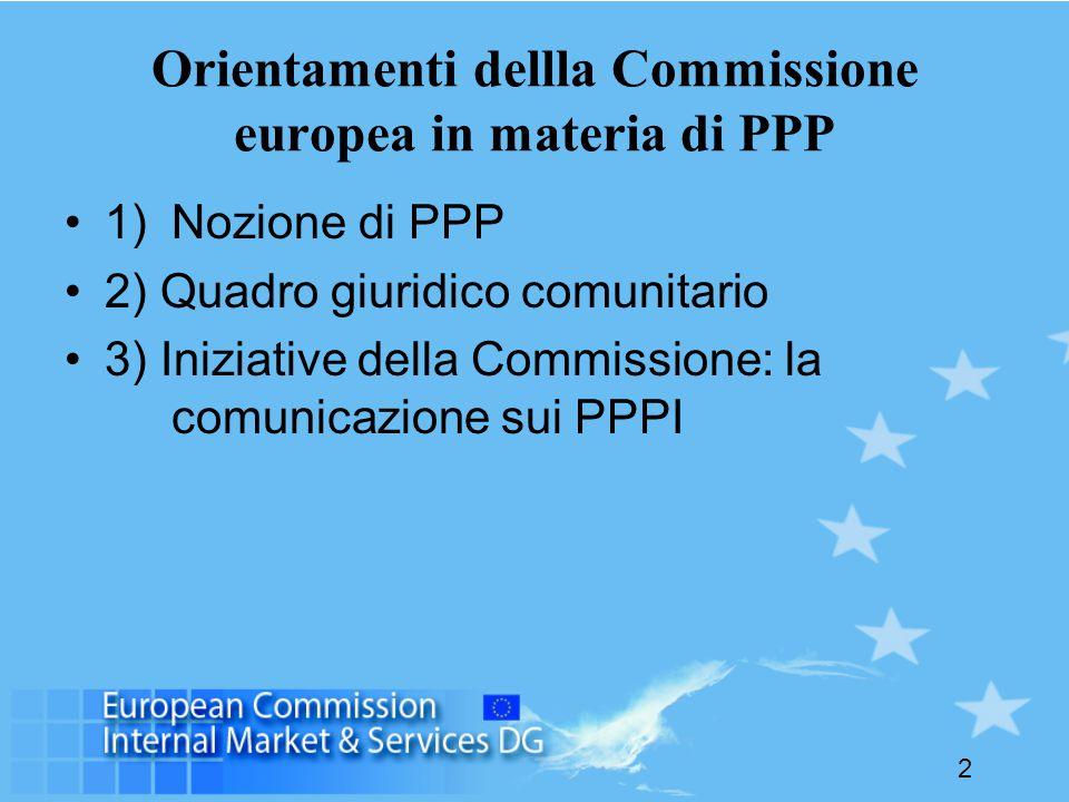 2 Orientamenti dellla Commissione europea in materia di PPP 1) Nozione di PPP 2) Quadro giuridico comunitario 3) Iniziative della Commissione: la comunicazione sui PPPI