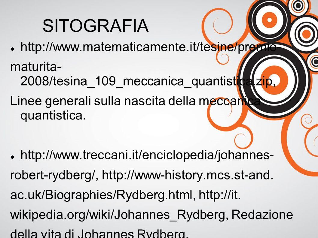 SITOGRAFIA http://www.matematicamente.it/tesine/premio- maturita- 2008/tesina_109_meccanica_quantistica.zip, Linee generali sulla nascita della meccanica quantistica.