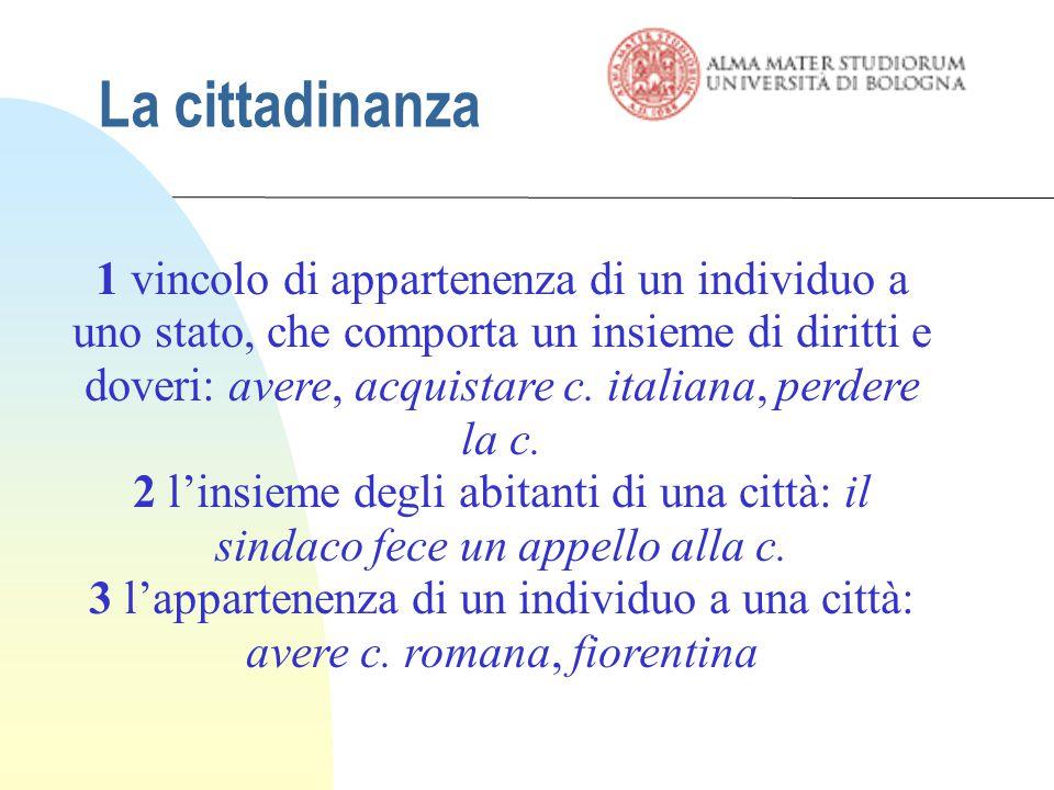 La cittadinanza 1 vincolo di appartenenza di un individuo a uno stato, che comporta un insieme di diritti e doveri: avere, acquistare c.